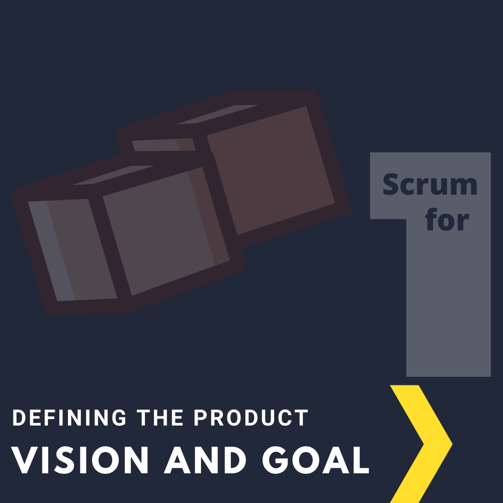 Scrum for One: Defining the Product, Product Vision, and Product Goal