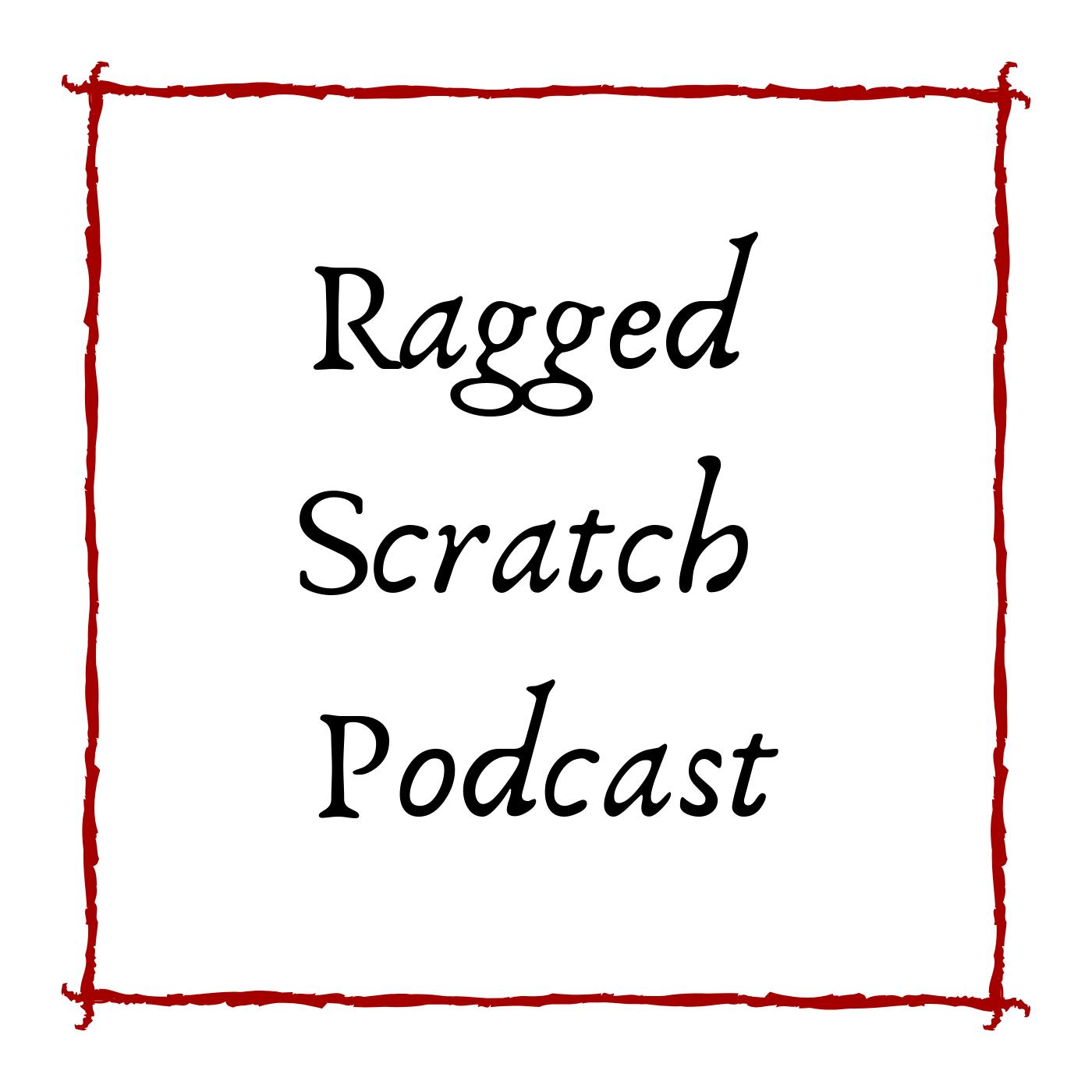 """    Ragged Scratch Podcast "" Podcast"