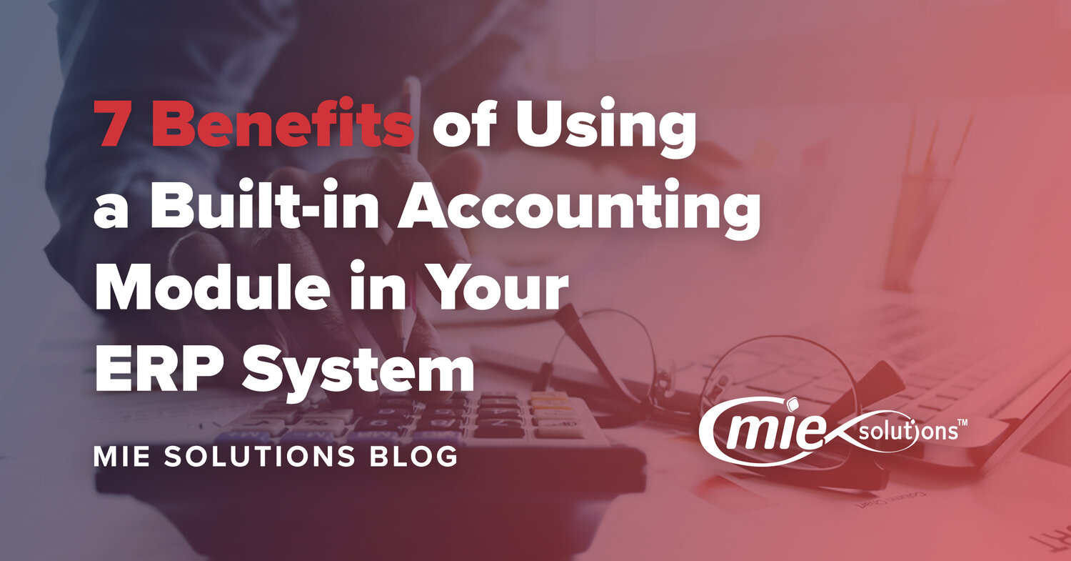 7 Benefits of Using a Built-in Accounting Module in Your ERP System