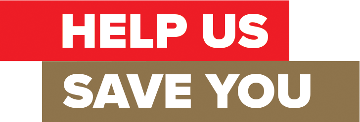 Help us save you