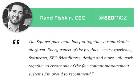 SEOmoz founder and CEO Rand Fishkin recommends Squarespace.
