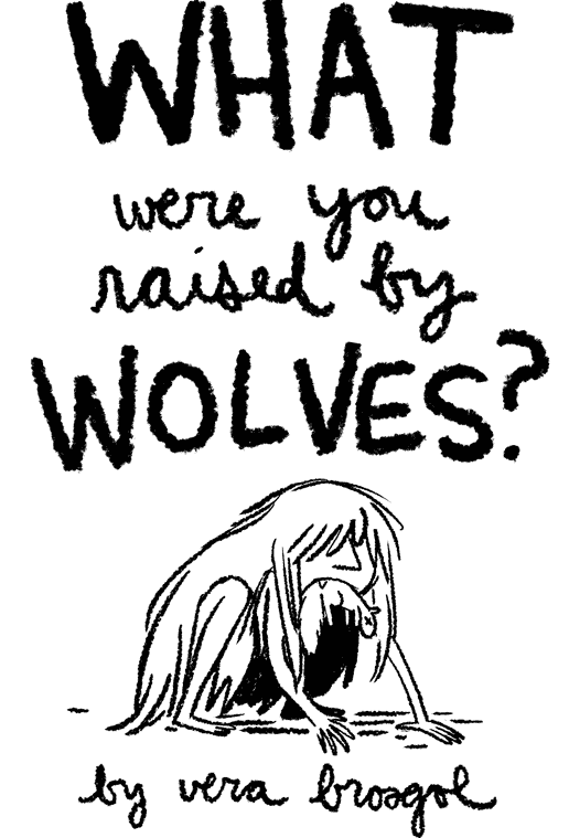 What were you raised by wolves? by Very Brosgol