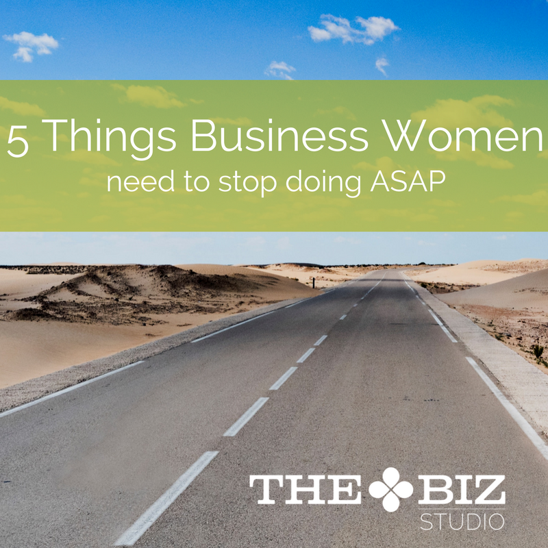 5 things business women need to stop doing ASAP
