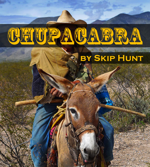 CHUPACABRA   A True Story © 2012 Skip Hunt