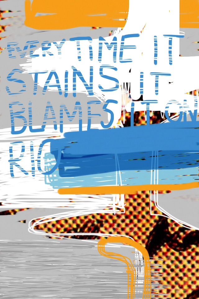 """Every time it Stains it Blames it on Rio"" by Courtney Stubbert, iPhone drawing, text on screen grab, 2014."