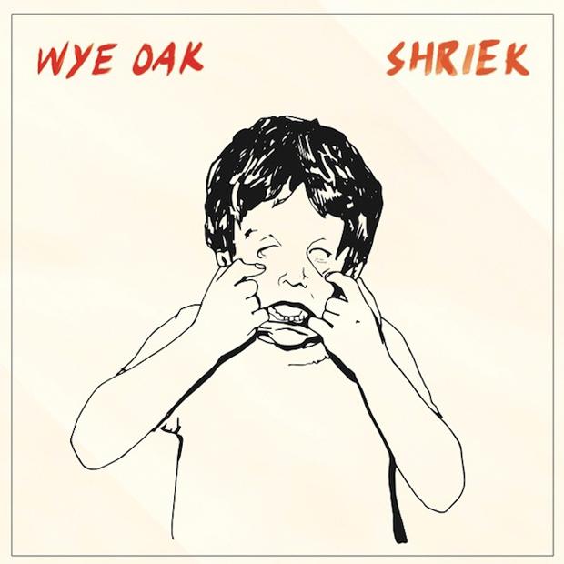 Wye Oak  Shriek   Kevin: Pass Paul: Buy Quinn: Stream