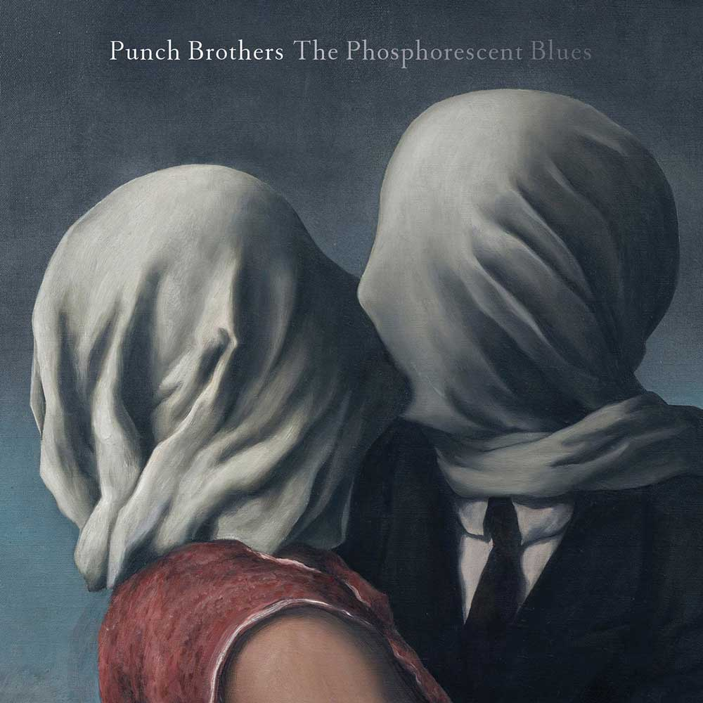 Punch Brothers  The Phosphorescent Blues   KEVIN: Buy It Adam: Stream It Carrie: Pass Jarrett: Buy It