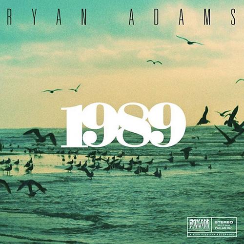 1989  Ryan Adams  Kevin: Buy It Paul:Stream It Eduardo:Buy It   Official Site | Facebook  | Twitter
