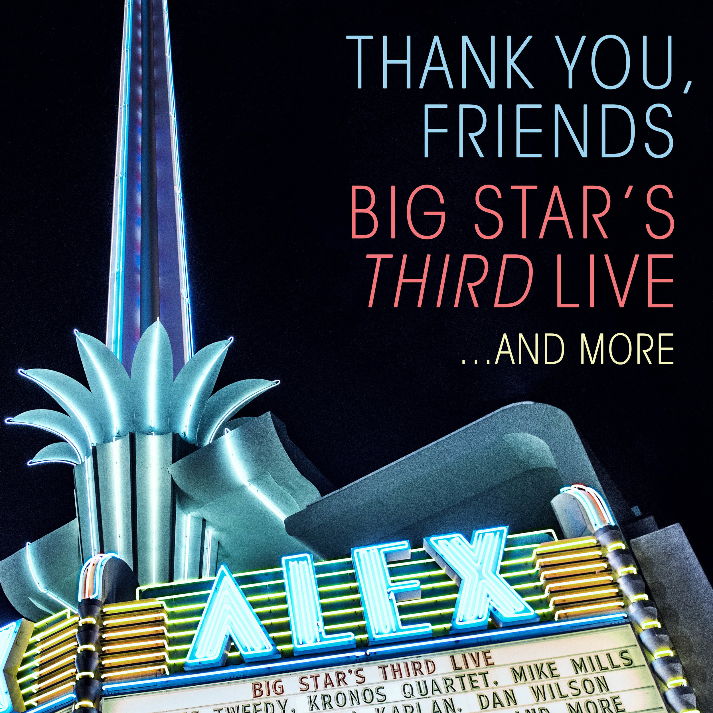 """Thank     You     Friends: Big Star's Third Live    A warm-hearted and surprisingly uplifting tribute to a record, and band, once regarded as a brilliantly hopeless downer. Established figures like Ken Stringfellow (Posies) and Mike Mills (R.E.M.) join talented newcomers like Skylar Gudasz in recreating the legendary """"lost"""" Big Star record, plus a lot more, with A-list accompaniment by master musicians including the Kronos Quartet."""