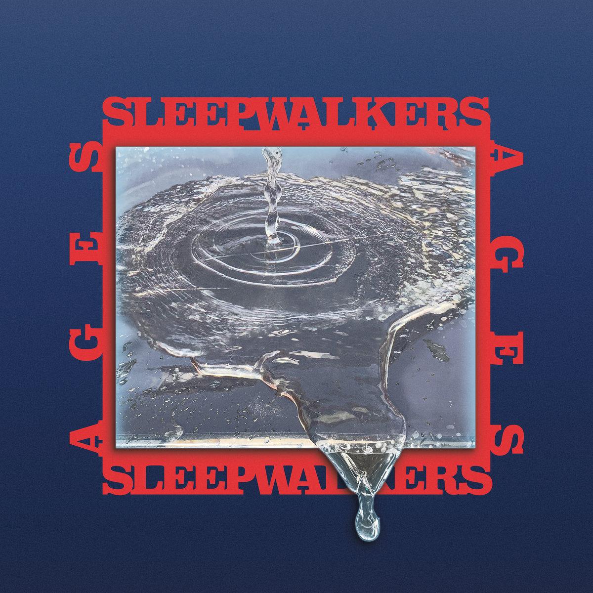 AgesSleepwalkers - LINKSOfficial SiteFacebookTwitterInstagramBandcampLISTEN ONSpotifyApple Music