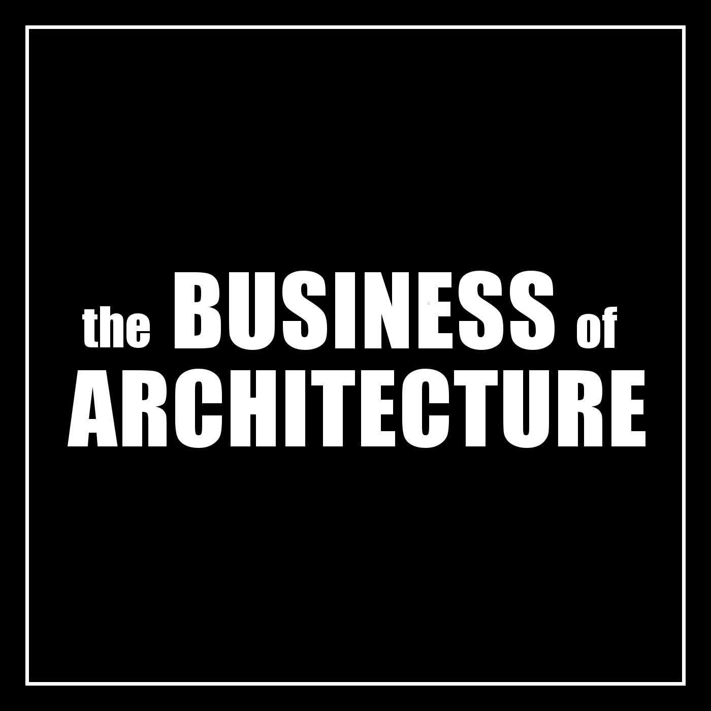 The Business of Architecture Podcast
