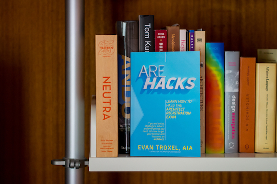 ARE Hacks - Learn how to pass the Architect Registration Exam  by Evan Troxel, AIA