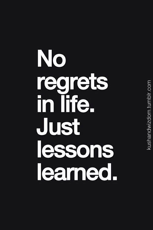 "Quote: ""No regrets in life. Just lessons learned. """