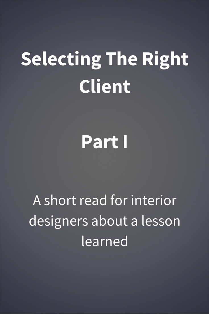 Interior Designers - Selecting The Right Client