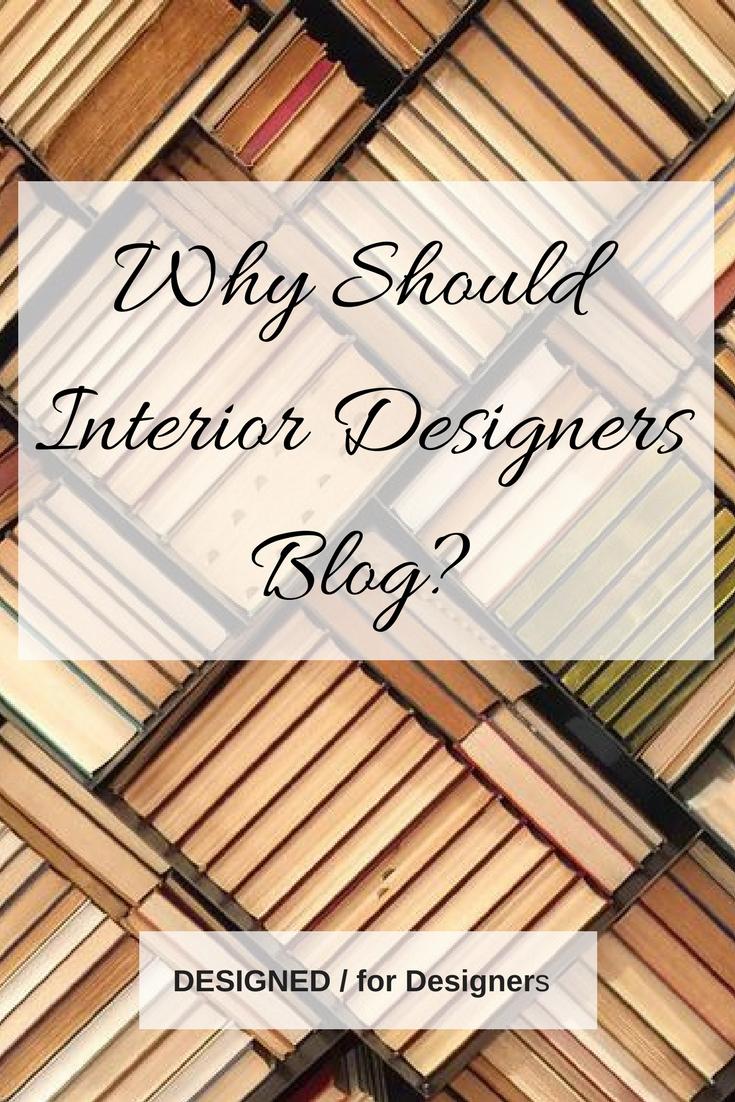 Why Should Interior Designers Blog? Carla Aston, DESIGNED for Designers