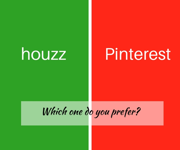 Which site to you prefer? Houzz or Pinterest?