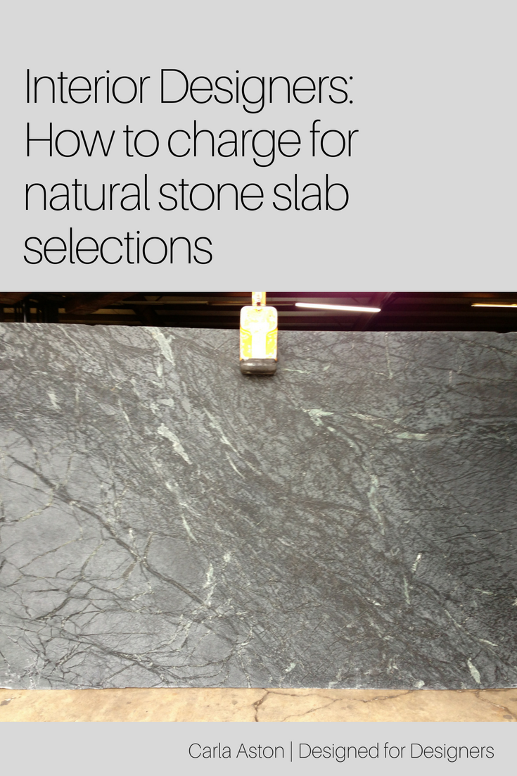 Interior Designers_ How to charge for natural stone slab selections.png