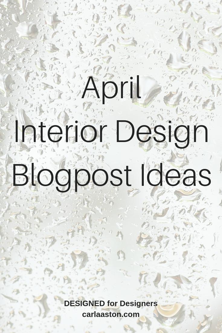 Interior Design Blogpost Content Ideas - Month of April| Carla Aston, Design Blogger