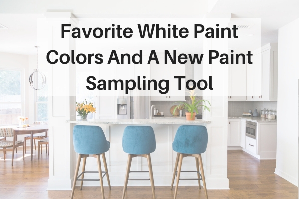 Favorite White Paint Colors And A Fab New Paint Sample Tool Designed
