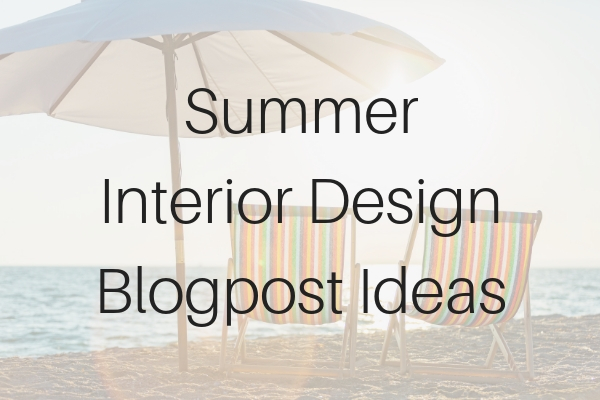 Summer Interior Design Blogpost Ideas