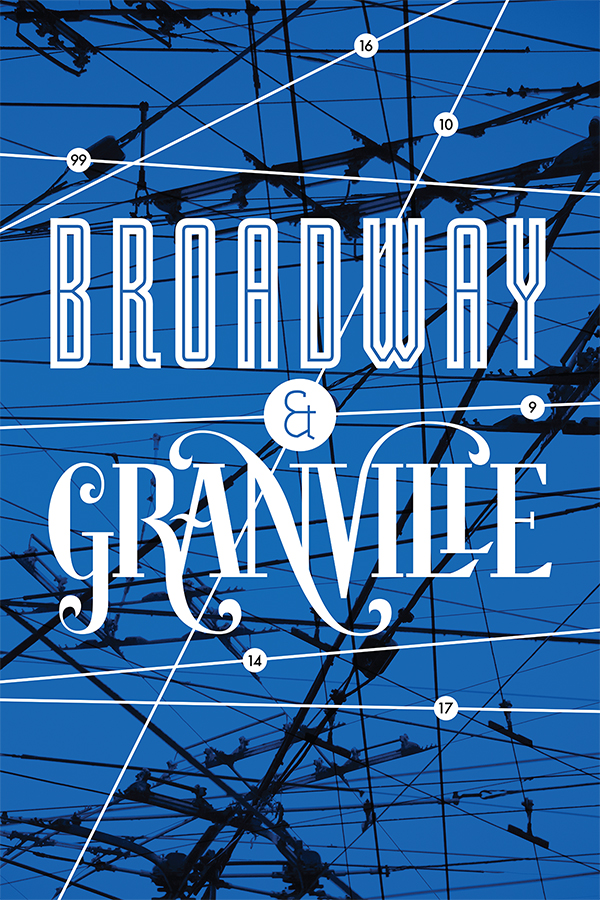 Broadway & Granville by  10Four Design     The focus for theBroadway & Granvilleposter was the prevalence of public transit found at the intersection. Six major bus routesconverge on the intersection and the 99B-line along the Broadway corridor moves more people than any other transit route in NorthAmerica.  The layered, abstract photograph of the trolley cables creates visual texture in the background of the poster. The custom typography isreminiscent of the hand painted shop signs and storefront windows from the high society days.