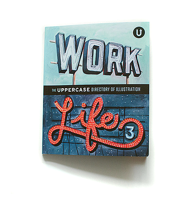 WORK/LIFE 3   Work/Life 3 : the UPPERCASE directory of illustration. With the third book in this  series , we explore the illustrator's lifestyle in intimate detail and find out what it takes to stay creative 24/7. Featuring 100 artists from around the world.