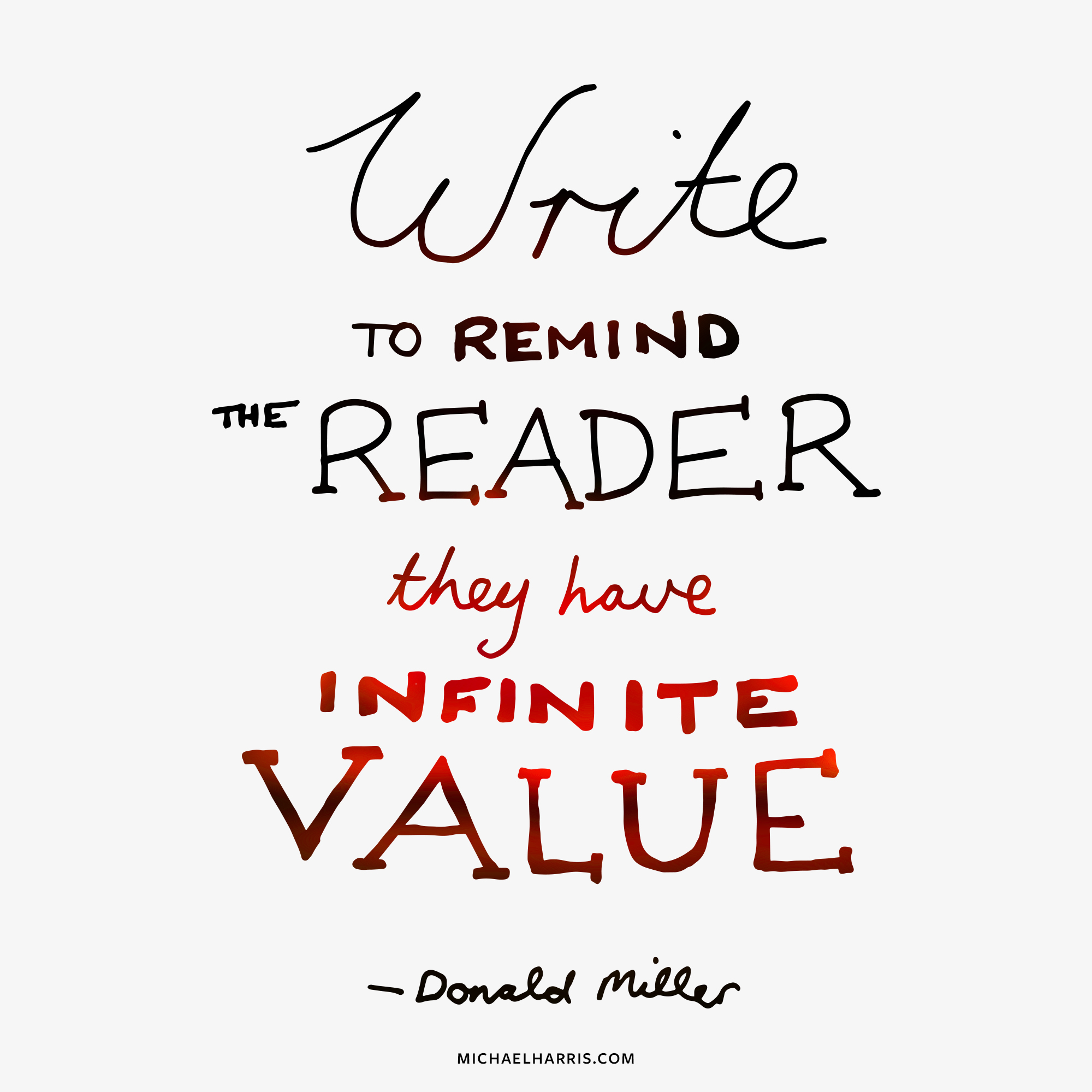 """""""Write to remind the reader they have infinite value."""" — Donald Miller"""