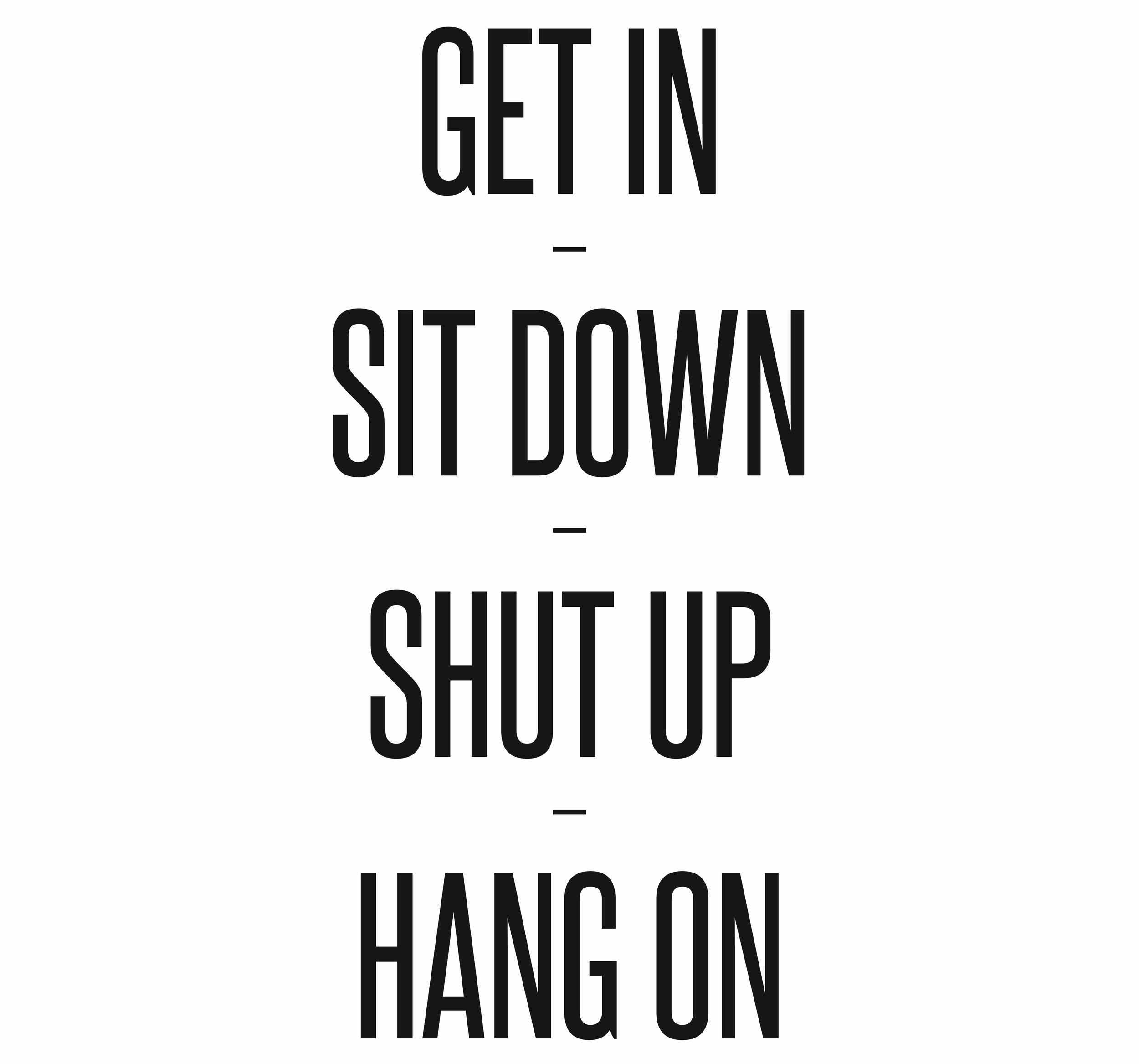Get in sit down shut up hang on.jpg