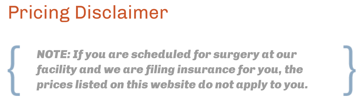 NOTE: If you are scheduled for surgery at our facility and we are filing insurance for you, the prices listed on this website do not apply to you.