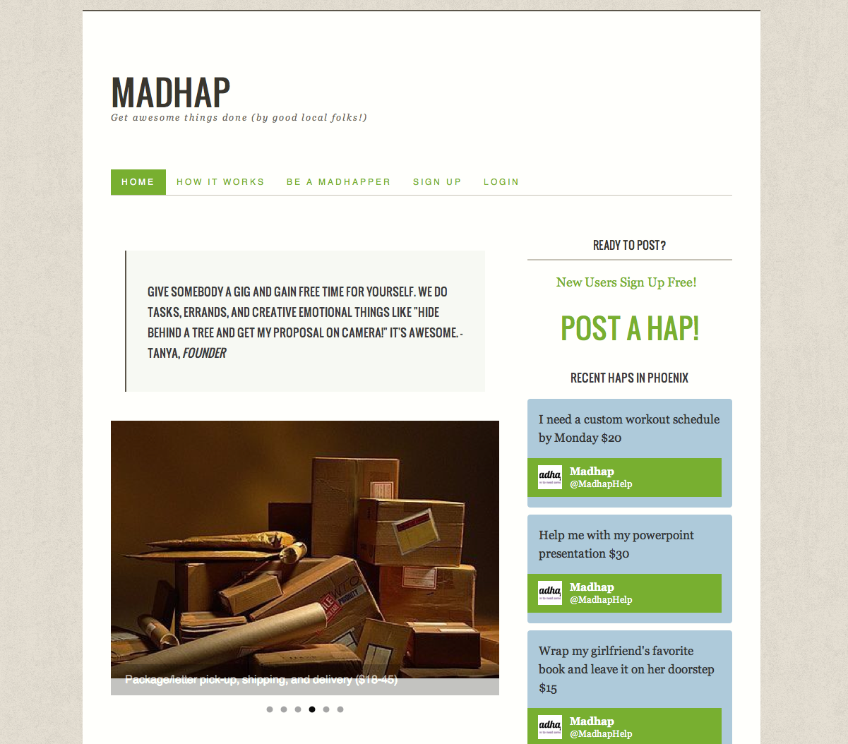 """MADHAP  is a creative task, gig, and errand service based in Phoenix, Arizona. We call them """"Haps"""" and you can post them online at  Madhap.com."""