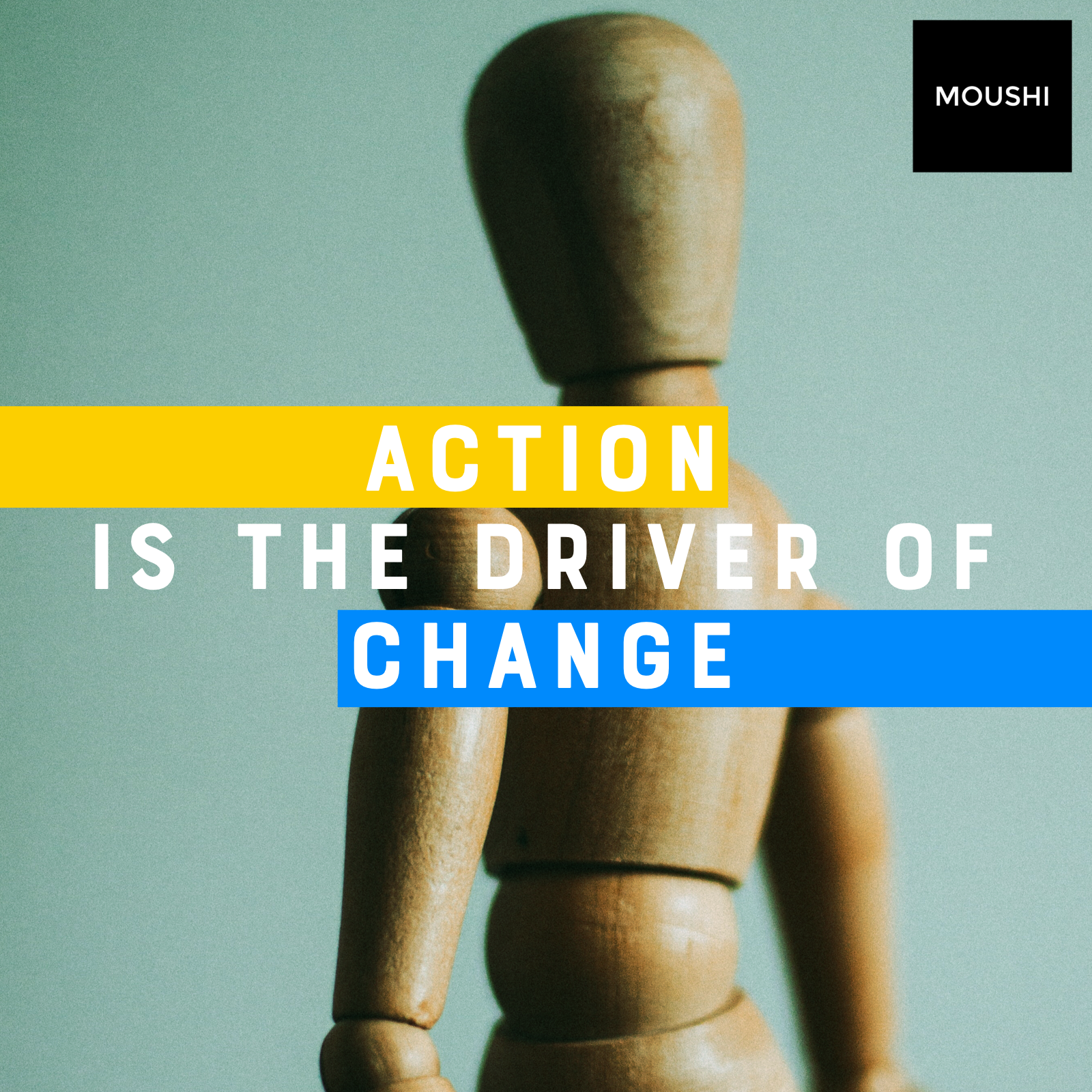 Action is the driver of change