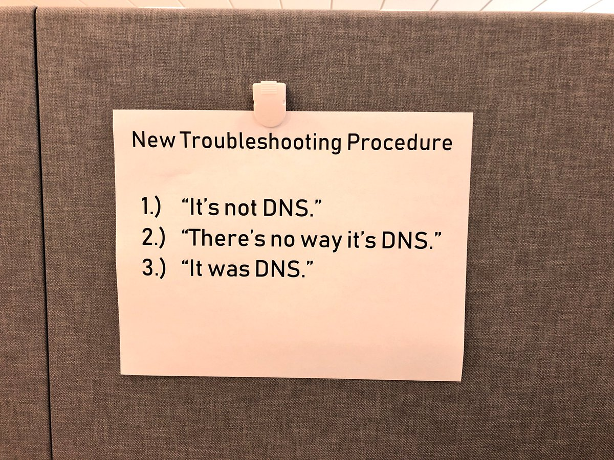 New Troubleshooting Procedure: 1) It's not DNS. 2) There' s now way it's DNS. 3) It was DNS.