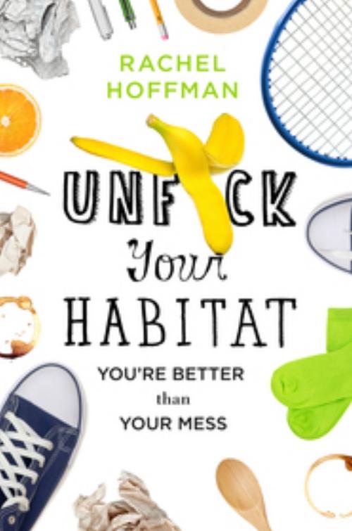 Unf*ck Your Habitat by Rachel Hoffman