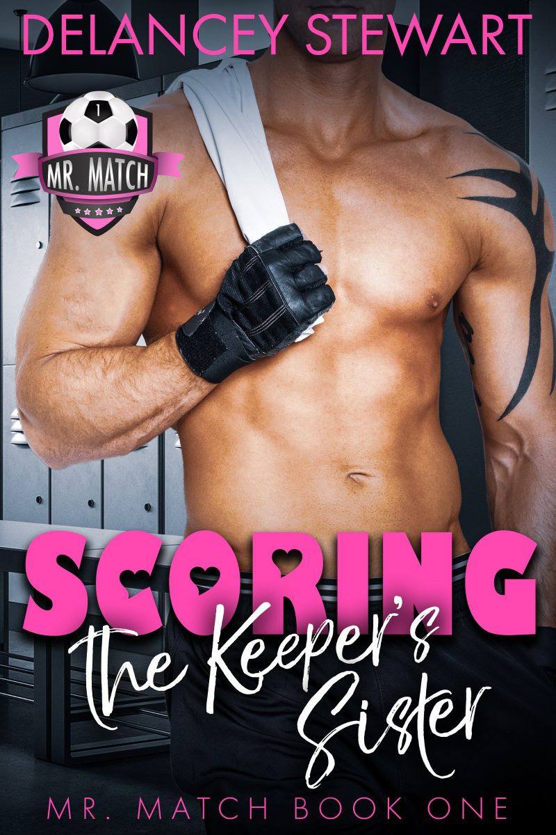Scoring the Keeper's Sister by Delancey Stewart Mr. Match Book One