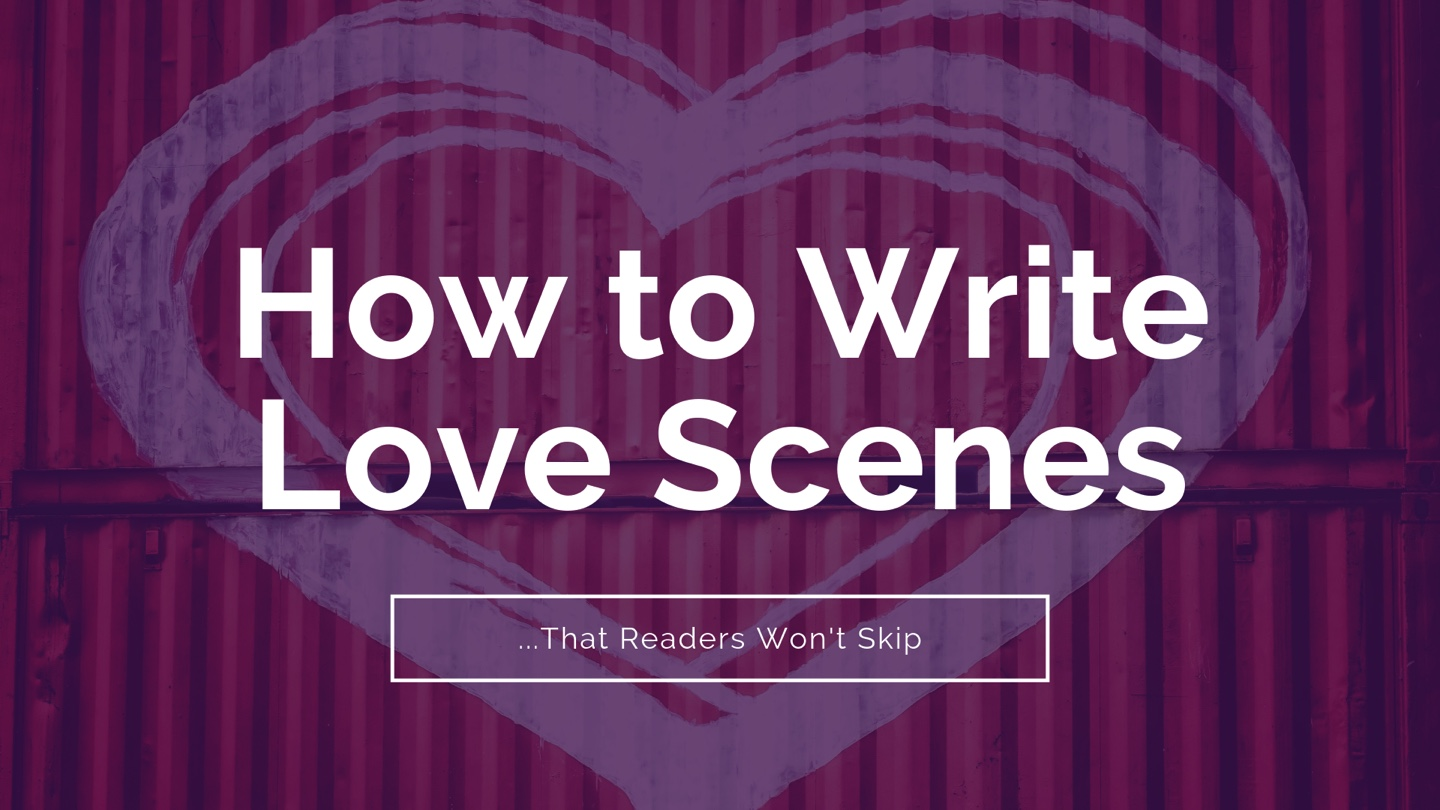 How to Write Love Scenes that Readers Won't Skip by Roni Loren
