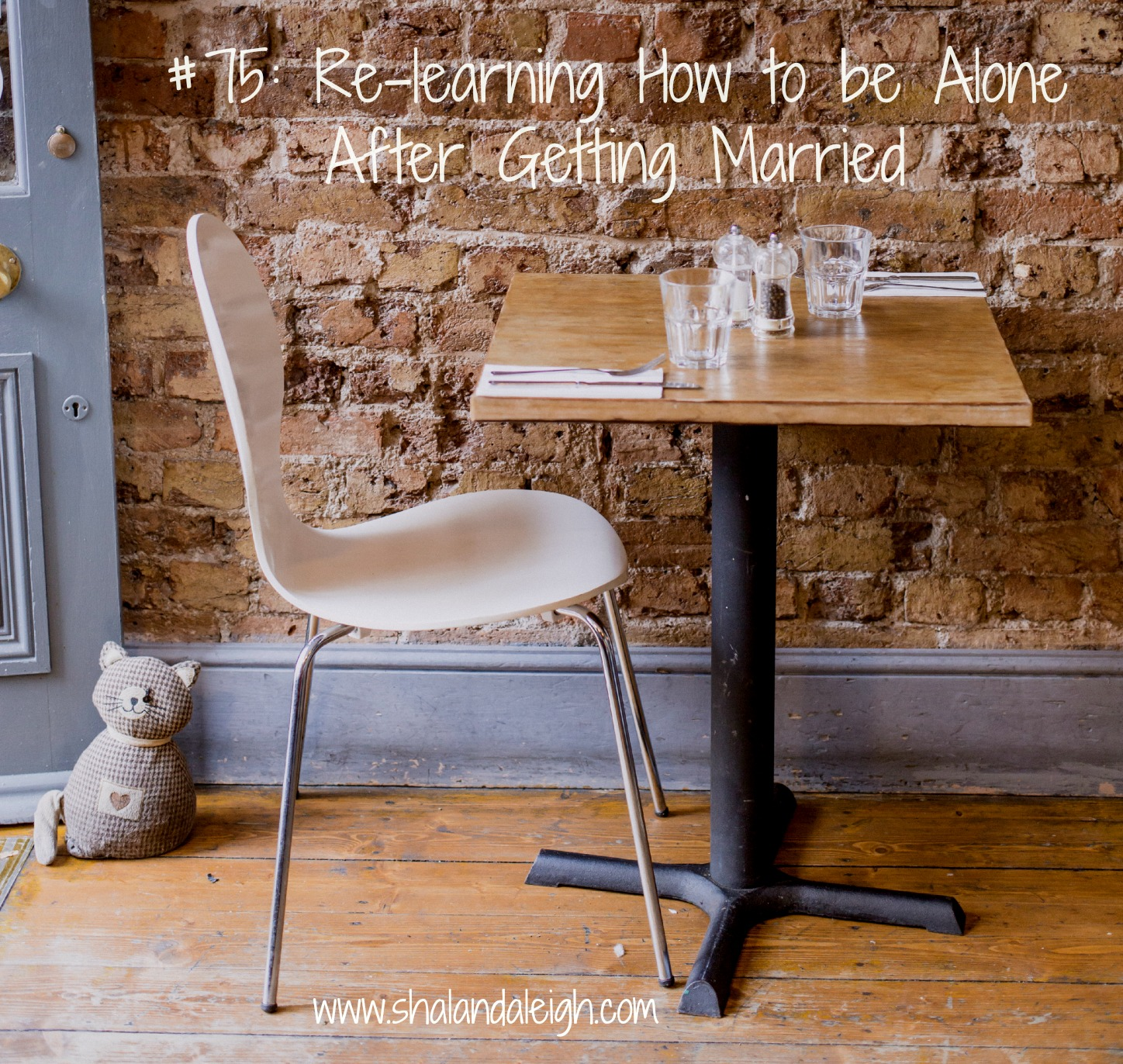 #75 Re-learning How to be Alone After Getting Married - www.shalandaleigh.com