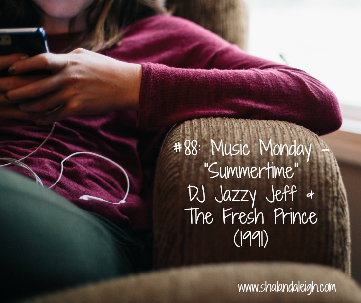 "#88: Music Monday - ""Summertime""  DJ Jazzy Jeff & The Fresh Prince (1991)  - www.shalandaleigh.com"