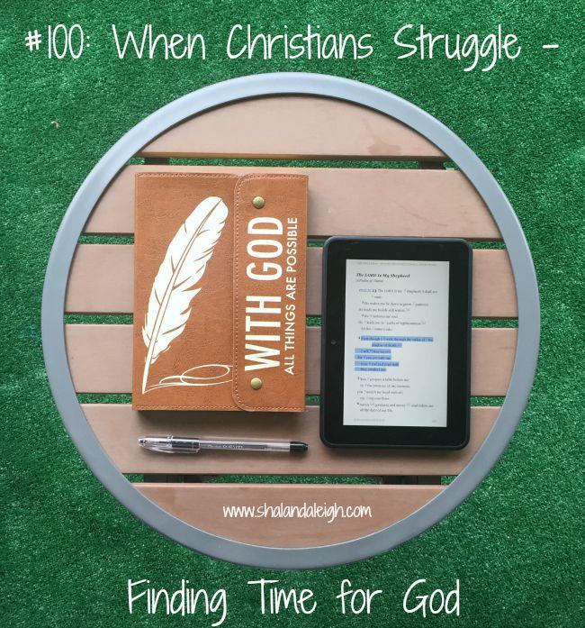 #100 When Christians Struggle - Finding Time for God - www.shalandaleigh.com.jpg