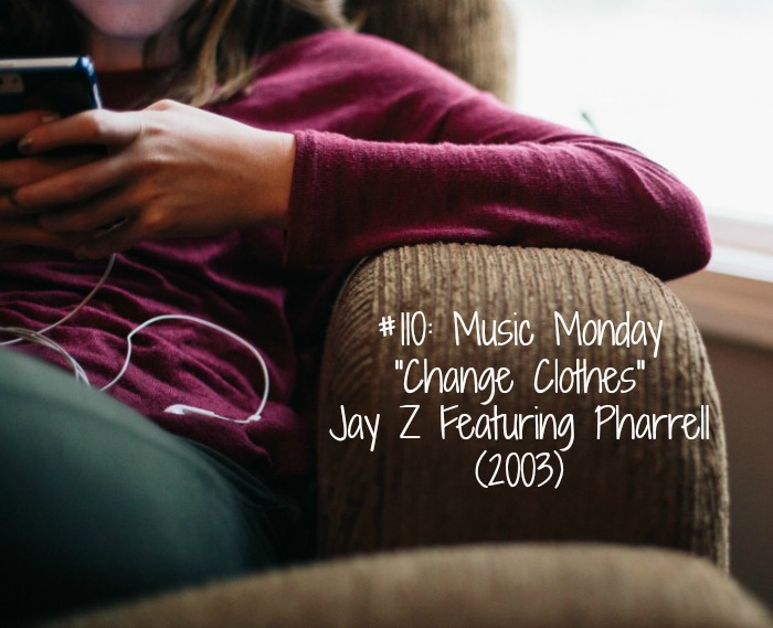 """#110: Music Monday   """"Change Clothes"""" Jay Z Featuring Pharrell (2003) - www.shalandaleigh.com"""