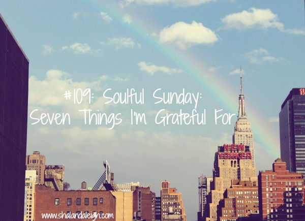 #109: Soulful Sunday:  Seven Things I'm Grateful For - www.shalandaleigh.com