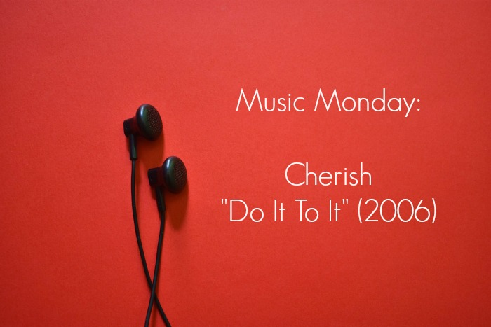 Music Monday_ Cherish - %22Do It To It%22 (2006).jpg