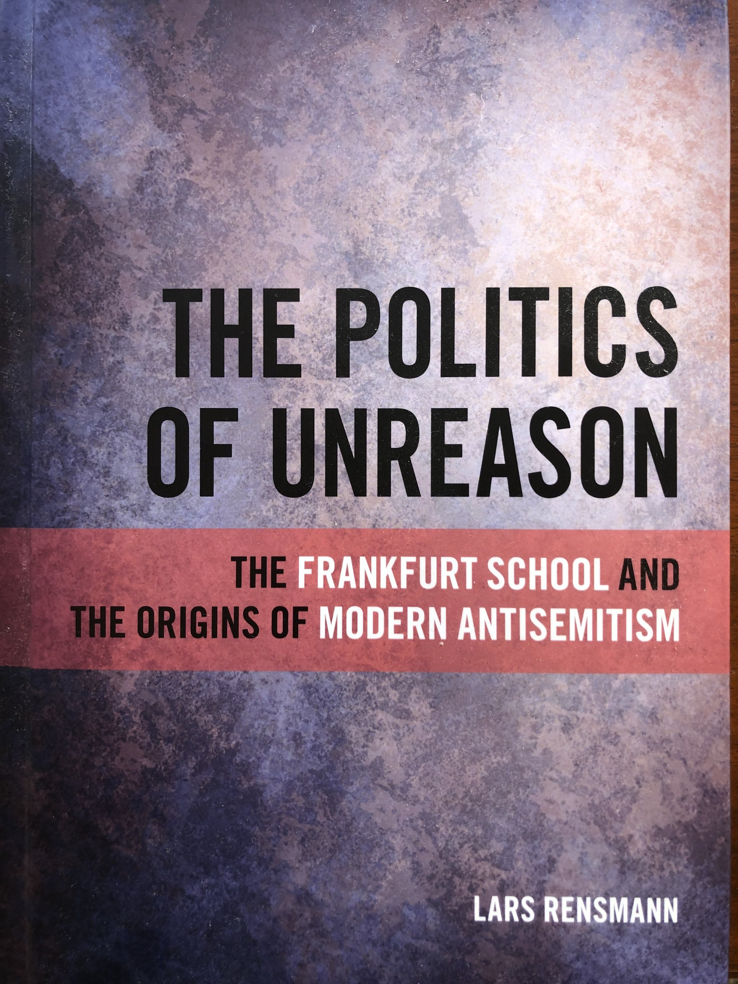 Just published: THE POLITICS OF UNREASON: THE FRANKFURT SCHOOL AND THE ORIGINS OF MODERN ANTISEMITISM (SUNY Press, 2017)