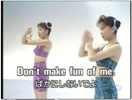 OK I know it's another Japanese video, but this one is worth it for the irony alone when she starts singing Don't make fun of me. It seems to be some sort of english lesson involving dancing in aerobics outfits and weird hand gestures, how that helps language learning I don't know, but it did seriously damage my spleen.   Link  via  Boing Boing