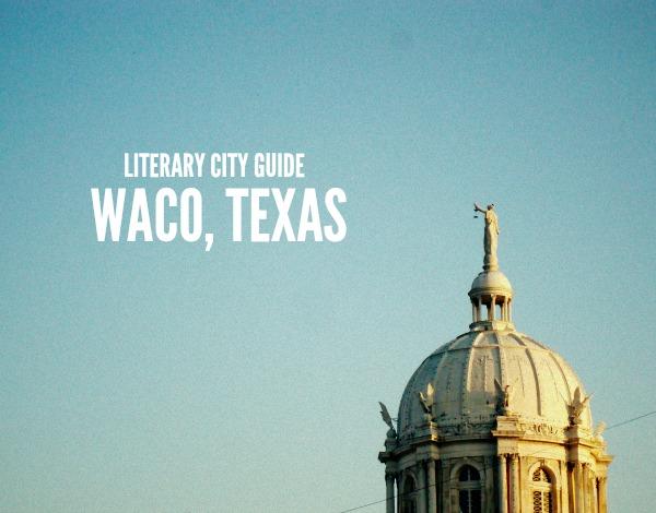 Literary City Guide | Waco, Texas