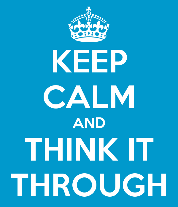 Keep Calm and Think It Through