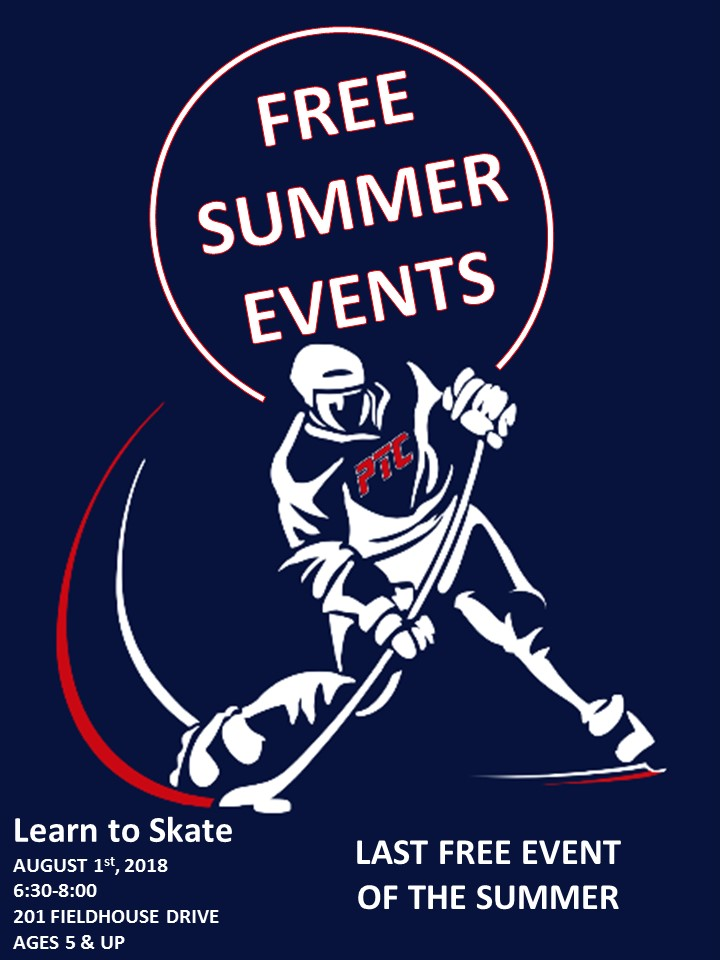 - FREE Learn to SkatePTC Hockey will host its last Learn to Skate event of the Summer on Aug 1, 2018. All Learn to Skate sessions are FREE of charge but are open to anyone interested in playing in-line hockey. All Learn to Skate sessions will begin at 6:30pm and end at 8:00pm. If you have ever been interested in learning how to skate, please join us for these events and to learn more about PTC Hockey.