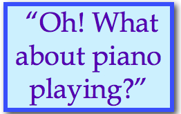 Oh, what about piano playing?.jpg