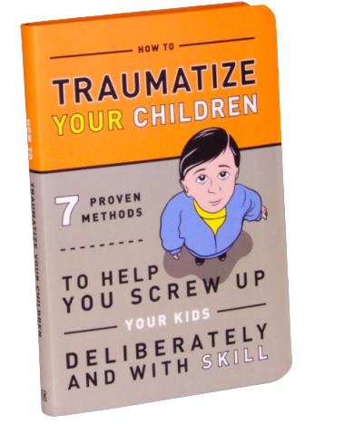 """If you're feeling like you've had it with Parenting books,  this one's  for you. How can you not love a book with quotes like this?  """"While parenting for maximum trauma can manifest itself in multiple styles, there are certain approaches that will scar children no matter what your approach.""""  At the very least, we can read this, have a laugh and then do the opposite, right?"""