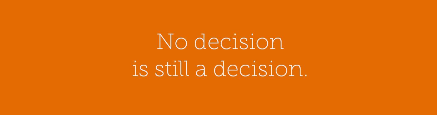 no decision is still a decision