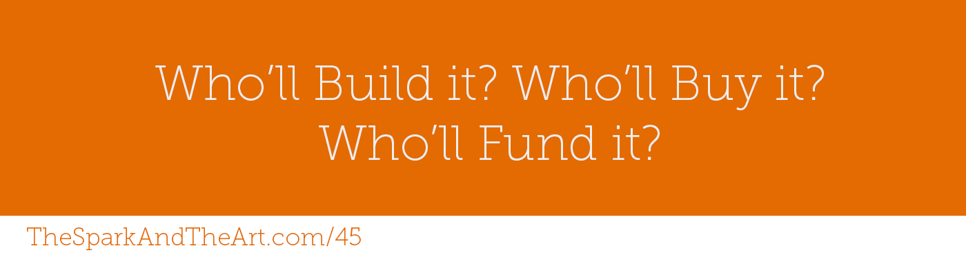 Who'll Build it? Who'll Buy it? Who'll Fund it?